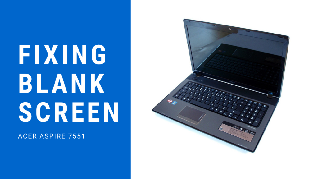Fixing Blank Screen Acer Aspire 7551